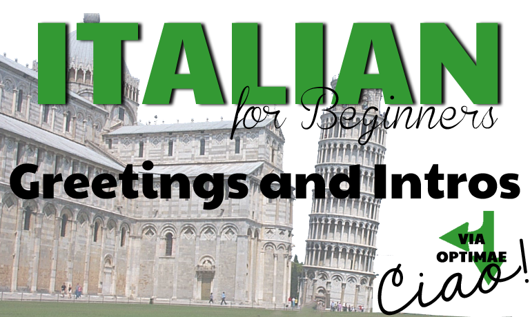 Italian for Beginners Course Greetings and Intros, VIA OPTIMAE